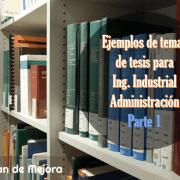 Ejemplos de temas de tesis para Ingeniería Industrial y Administración