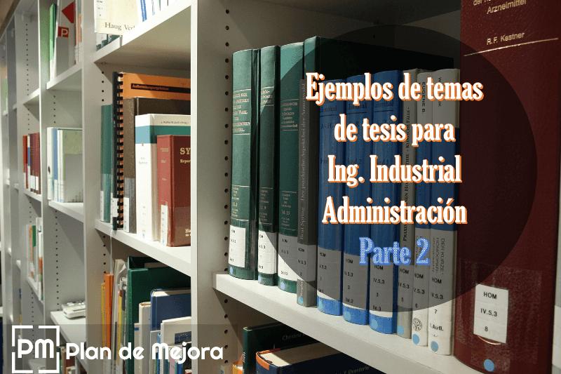 Ejemplos de temas de tesis para Ingeniería Industrial y Administración parte 2