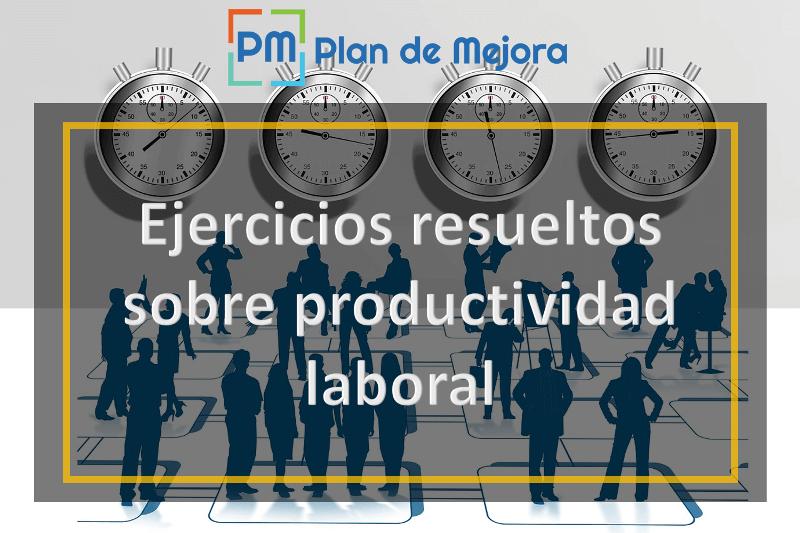 Ejercicios resueltos sobre productividad laboral